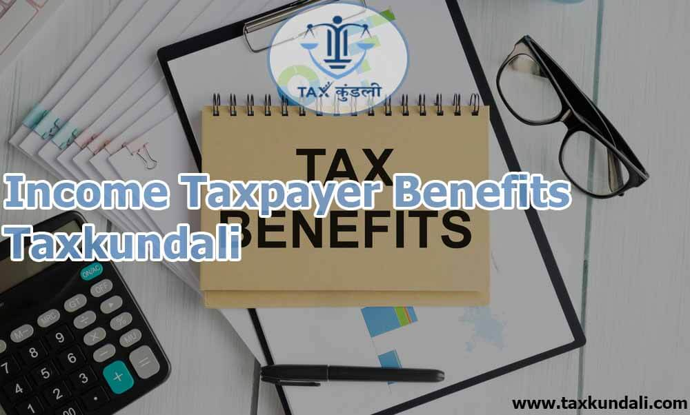 Income Taxpayer Benefits - Taxkundali