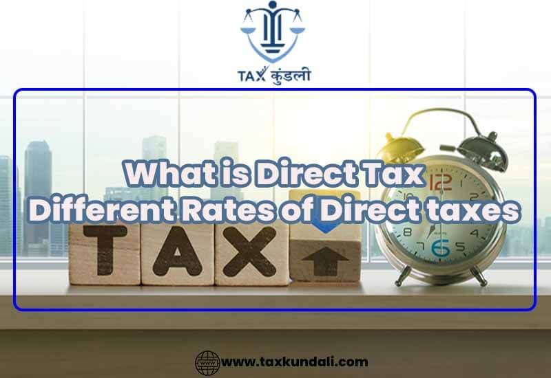 What is Direct Tax Different Rates of Direct taxes - taxkundali