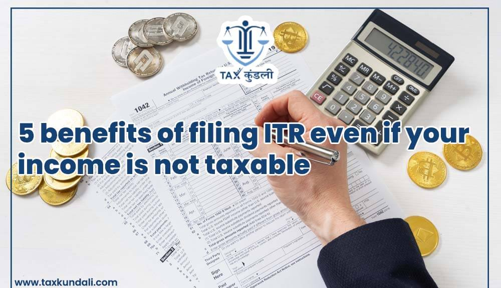 5 benefits of filing ITR even if your income is not taxable - Taxkundali