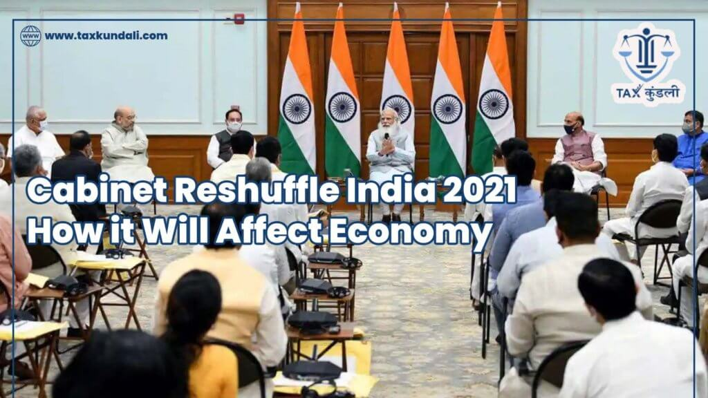 Cabinet Reshuffle India 2021 How it Will Affect Economy